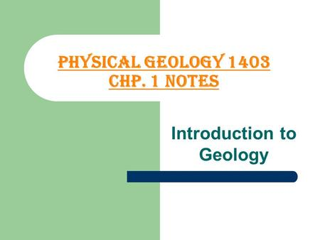 Physical Geology 1403 Chp. 1 Notes Introduction to Geology.