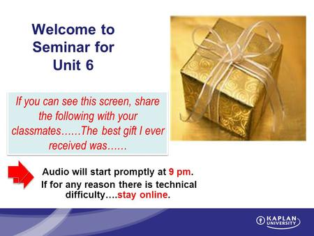 Welcome to Seminar for Unit 6 Audio will start promptly at 9 pm. If for any reason there is technical difficulty….stay online. If you can see this screen,