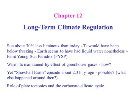 Chapter 12 Long-Term Climate Regulation Sun about 30% less luminous than today - Ts would have been below freezing - Earth seems to have had liquid water.