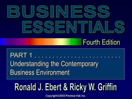 Fourth Edition Copyright ©2003 Prentice Hall, Inc. PART 1........................ Understanding the Contemporary Business Environment.