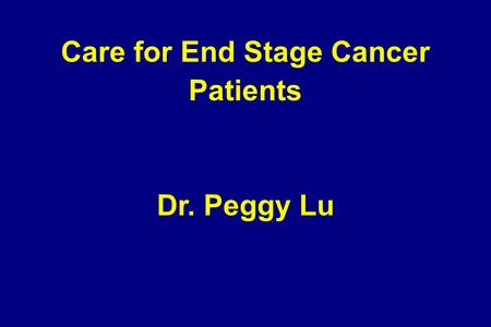 Care for End Stage Cancer Patients Dr. Peggy Lu. Determine the Level of Care Curative Care Palliative Care Comfortable care.