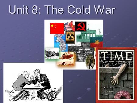 Unit 8: The Cold War. Essential Understandings 1) The Cold War set the framework for GLOBAL POLITICS for 45 years after the end of WORLD WAR II. It also.