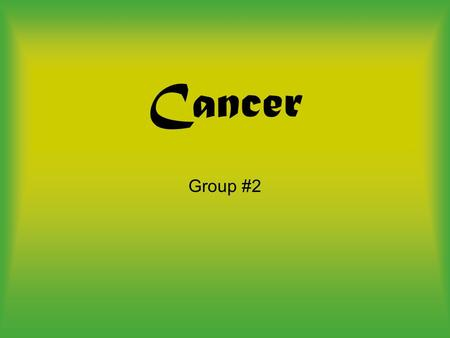Cancer Group #2. Table of Contents Slide 1-What is the disease? Slide 2-What causes the disease? Slide 3-Who's at Risk? Slide 4-What are the symptoms?