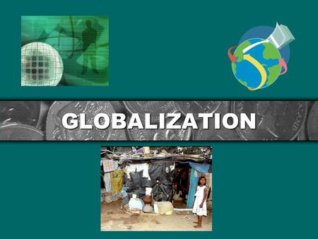 GLOBALIZATION. Standard 12.2: Students analyze the elements of America's market economy in a global setting Standard 12.6: Students analyze issues of.