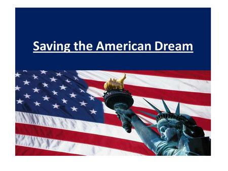 Saving the American Dream The American Dream is the belief that any man or women can create their own destiny. The idea that Americans can achieve their.