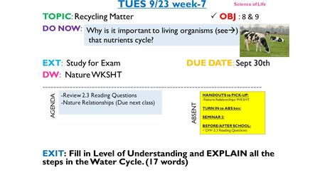 TUES 9/23 week-7 TOPIC: Recycling Matter  OBJ : 8 & 9 DO NOW : EXT:Study for ExamDUE DATE: Sept 30th DW: Nature WKSHT -------------------------------------------------------------------------------