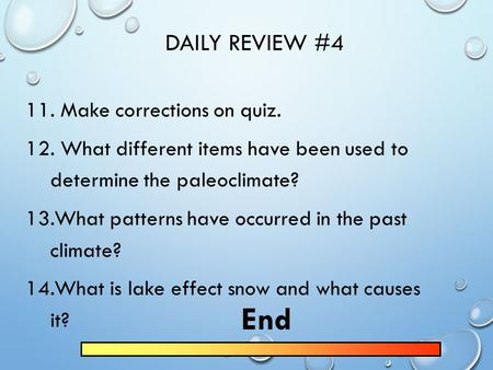DAILY REVIEW #4 11. Make corrections on quiz. 12. What different items have been used to determine the paleoclimate? 13.What patterns have occurred in.