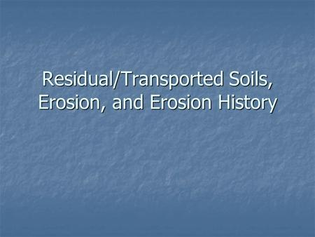 Residual/Transported Soils, Erosion, and Erosion History.