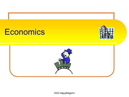 Economics 2012 HappyEdugator.