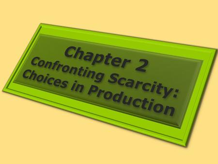 Confronting Scarcity: Choices in Production The Production possibilities model is a model that shows the goods and services that an economy is capable.
