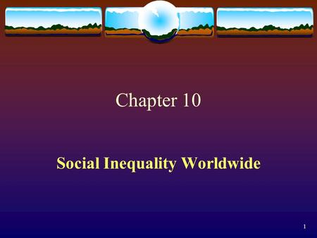 1 Chapter 10 Social Inequality Worldwide. 2 3 Stratification ( 階層化 ) in the World System It is true that technology, the information highway, and innovations.