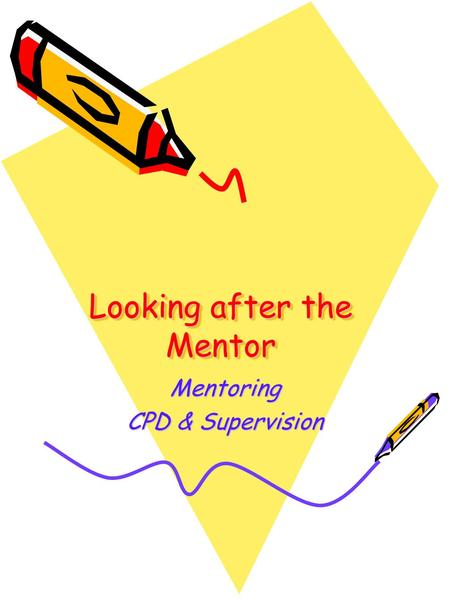 Looking after the Mentor Mentoring CPD & Supervision.