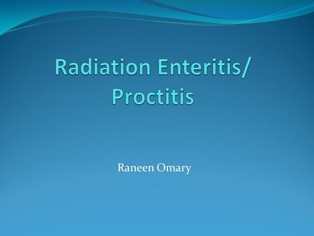 Raneen Omary. Contents Definition Pathogenesis Epidemiology Acute Radiation Enteritis Chronic Radiation Enteritis Risk Factors Diagnosis DD Medical Management.