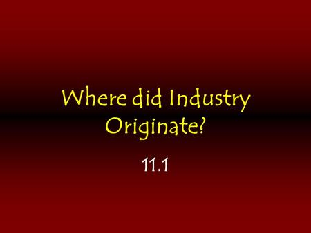 Where did Industry Originate?