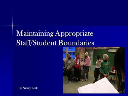 Maintaining Appropriate Staff/Student Boundaries By Nancy Link.
