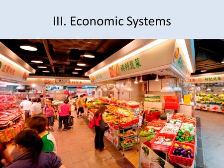 III. Economic Systems. Every single society has an economic system. The purpose of an economic system is to make and distribute goods and services. The.