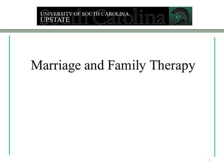 Marriage and Family Therapy 1.  Couples and Family Therapy  Family Therapy Graduate Programs  The Development of Family Therapy  Assessment of Family.