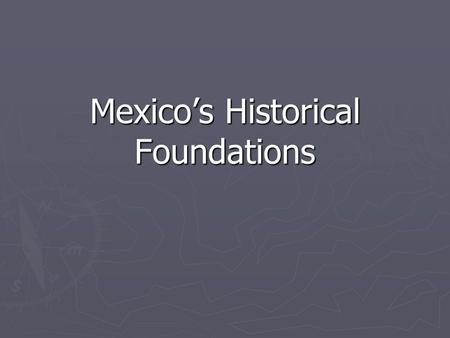 Mexico's Historical Foundations. Legitimacy ► ► Revolution of 1910-1917 – Mexicans have admired revolutionary leaders throughout their history   Charisma.