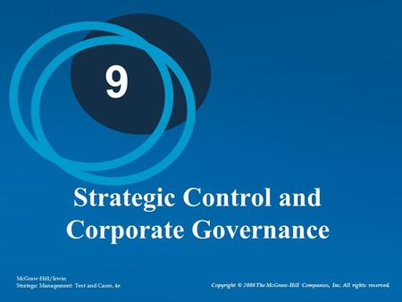 Copyright © 2008 The McGraw-Hill Companies, Inc. All rights reserved. McGraw-Hill/Irwin Strategic Management: Text and Cases, 4e 9 Strategic Control and.