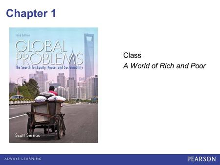 Chapter 1 Class A World of Rich and Poor. © 2013 Pearson Education, Inc. All rights reserved. The Global Divide Inequalities between and among Nations.