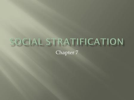 Chapter 7.  Social stratification is the ranking of people or groups in accordance with their access to scarce resources.  Income…money that one has.