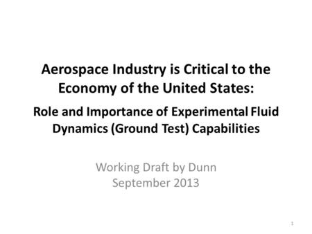 Aerospace Industry is Critical to the Economy of the United States: Role and Importance of Experimental Fluid Dynamics (Ground Test) Capabilities Working.