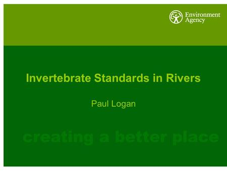 Invertebrate Standards in Rivers Paul Logan. Existing CEN standards relating to the ecological assessment of freshwaters - TG1 - invertebrates Quality.
