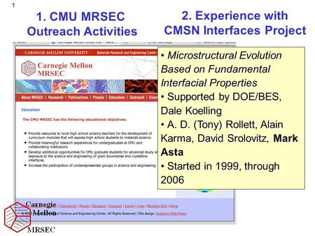 1 1. CMU MRSEC Outreach Activities 2. Experience with CMSN Interfaces Project Microstructural Evolution Based on Fundamental Interfacial Properties Supported.