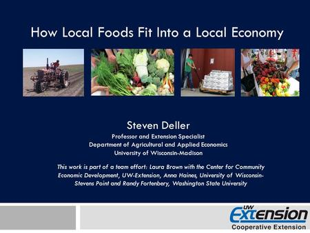 How Local Foods Fit Into a Local Economy Steven Deller Professor and Extension Specialist Department of Agricultural and Applied Economics University of.