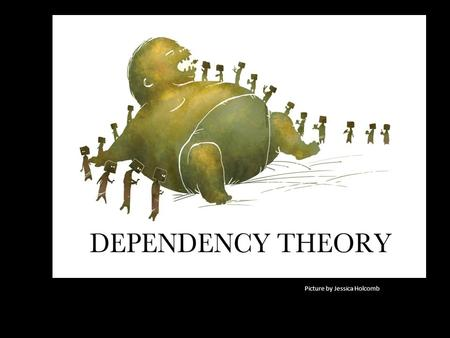 Picture by Jessica Holcomb. I. SOCIAL CONTEXT Dependency theory originates with two papers published in 1949 – one by Hans Singer and Raul Prebish It.