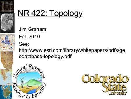NR 422: Topology Jim Graham Fall 2010 See:  odatabase-topology.pdf.