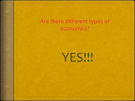 Are there different types of economics? YES!!!. Types of economics.