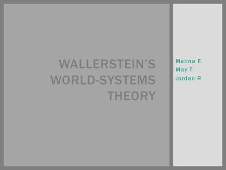 Melina F. May T. Jordan R. WALLERSTEIN'S WORLD-SYSTEMS THEORY.