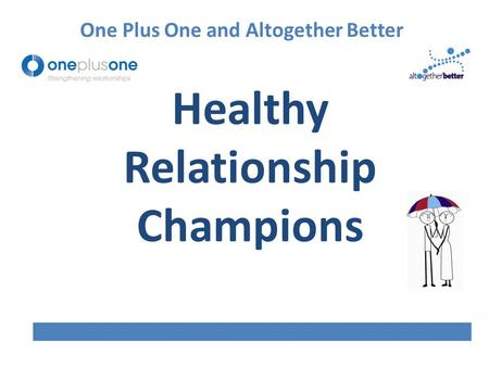 Healthy Relationship Champions One Plus One and Altogether Better.