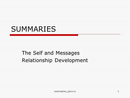 Summaries_joice cs1 SUMMARIES The Self and Messages Relationship Development.