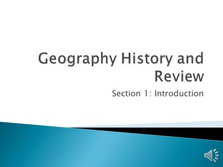 Section 1: Introduction The study of natural features in the earth's surface is known as physical geography.