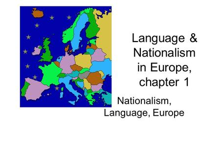 Language & Nationalism in Europe, chapter 1 Nationalism, Language, Europe.