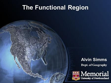 The Functional Region Alvin Simms Dept. of Geography.
