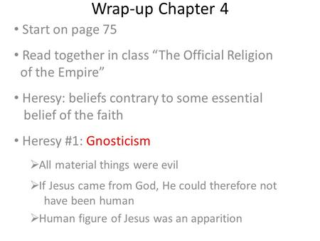 "Wrap-up Chapter 4 Start on page 75 Read together in class ""The Official Religion of the Empire"" Heresy: beliefs contrary to some essential belief of the."