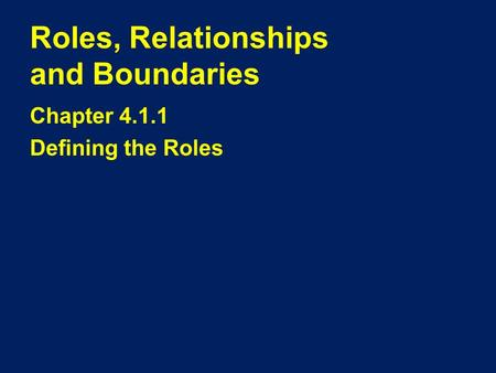 Roles, Relationships and Boundaries Chapter 4.1.1 Defining the Roles.