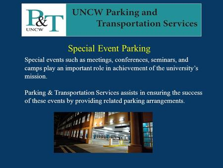 Special Event Parking Special events such as meetings, conferences, seminars, and camps play an important role in achievement of the university's mission.