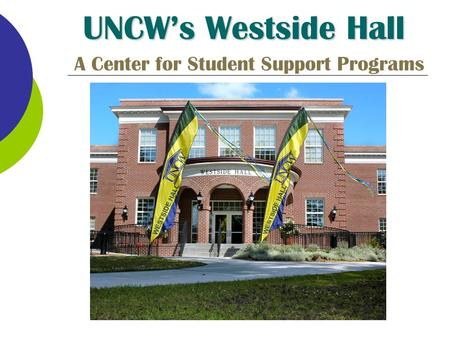UNCW's Westside Hall A Center for Student Support Programs.