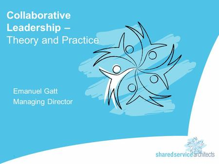 Collaborative Leadership – Theory and Practice Emanuel Gatt Managing Director 1.