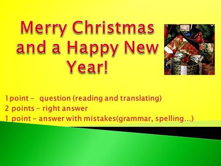 1point - question (reading and translating) 2 points – right answer 1 point – answer with mistakes(grammar, spelling…)