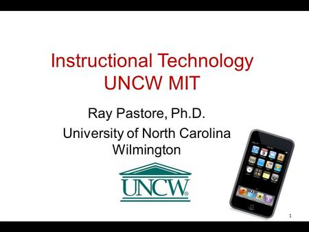 Instructional Technology UNCW MIT Ray Pastore, Ph.D. University of North Carolina Wilmington 1.