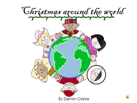 Christmas around the world By Derron Clarke. Christmas is celebrated all around the world S P A N I S H F R E N C H C H I N E S E P O L I S H Here in.