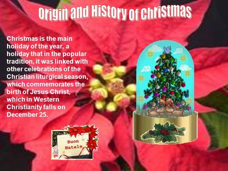 Christmas is the main holiday of the year, a holiday that in the popular tradition, it was linked with other celebrations of the Christian liturgical.