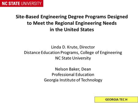 Site-Based Engineering Degree Programs Designed to Meet the Regional Engineering Needs in the United States Linda D. Krute, Director Distance Education.