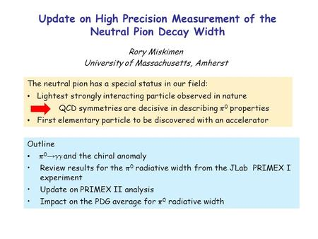 Update on High Precision Measurement of the Neutral Pion Decay Width Rory Miskimen University of Massachusetts, Amherst Outline  0 →  and the chiral.