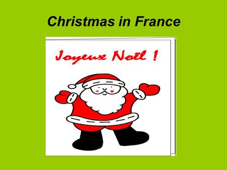 Christmas in France. On Christmas Eve French children are allowed to stay up late for a special meal.